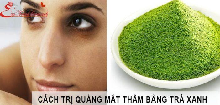 Bột trà xanh trị thâm quầng mắt