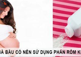 Nguy hại khi sử dụng phấn rôm khi mang thai mẹ cần biết