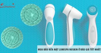 Mua đầu rửa mặt Lumispa Nuskin ở đâu giá tốt nhất?