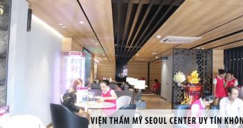 Viện thẩm mỹ Seoul Center có uy tín không?