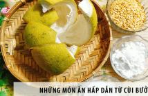 Giải tỏa cơn nóng ngày hè với những món ăn hấp dẫn từ cùi bưởi