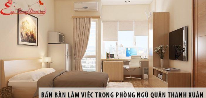 Nơi bán bàn làm việc trong phòng ngủ tại quận Thanh Xuân